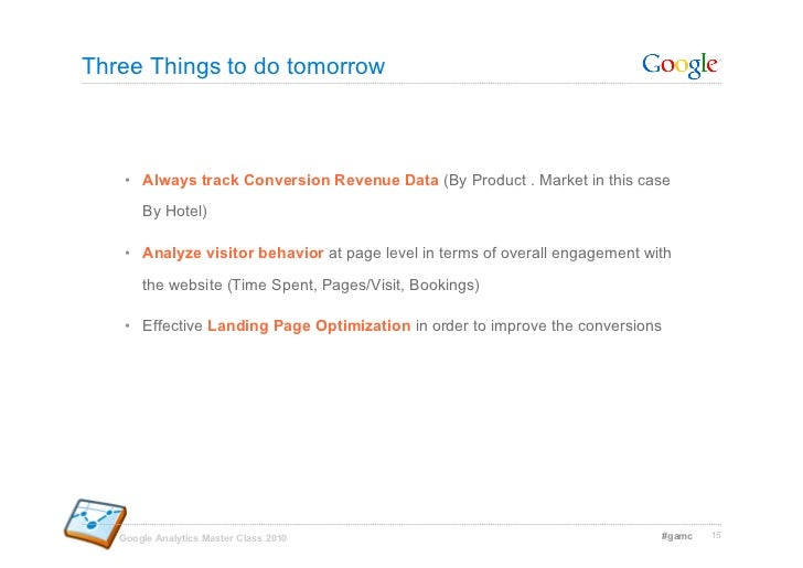 Three Things to do tomorrow        • Always track Conversion Revenue Data (By Product . Market in this case         By Ho...