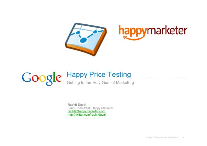 Happy Price Testing Getting to the Holy Grail of Marketing     Rachit Dayal Lead Consultant, Happy Marketer rachit@happyma...