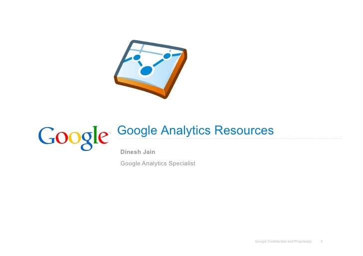 Google Analytics Resources Dinesh Jain Google Analytics Specialist                                   Google Confidential a...