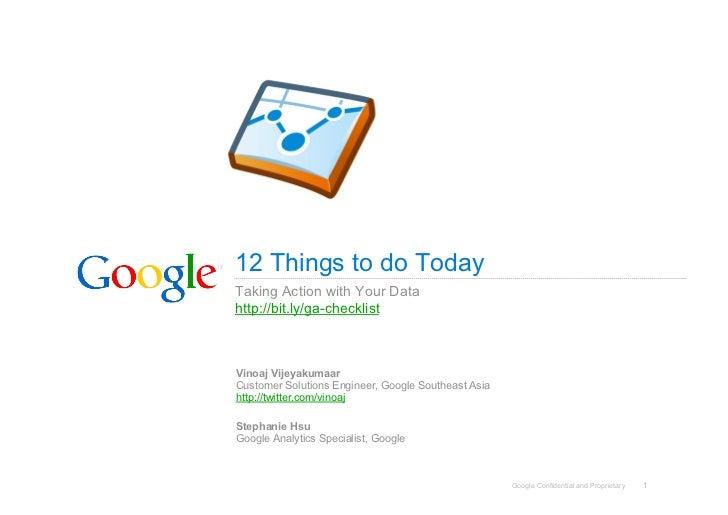 12 Things to do Today Taking Action with Your Data http://bit.ly/ga-checklist    Vinoaj Vijeyakumaar Customer Solutions En...