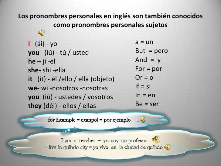 Los pronombres personales en inglés son también conocidos          como pronombres personales sujetos   I (ái) - yo       ...