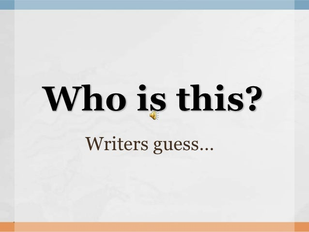 Who is this?  Writers guess…