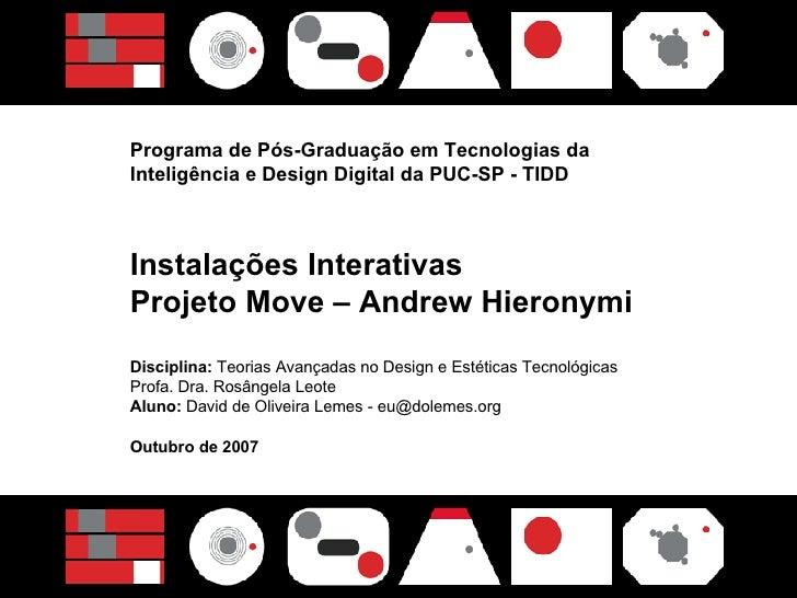 Programa de Pós-Graduação em Tecnologias da Inteligência e Design Digital da PUC-SP - TIDD Instalações Interativas Projeto...