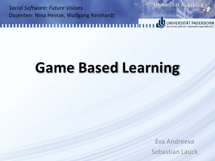 Game Based Learning<br />Social Software: Future Visions<br />Dozenten: Nina Heinze, Wolfgang Reinhardt<br />Eva Andreeva<...