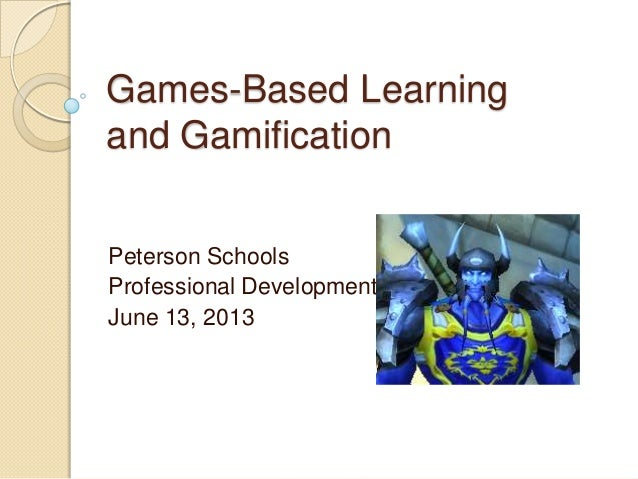 Games-Based Learning and Gamification Peterson Schools Professional Development June 13, 2013