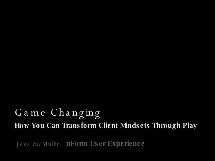 Game Changing How You Can Transform Client Mindsets Through Play Jess McMullin |  nForm User Experience