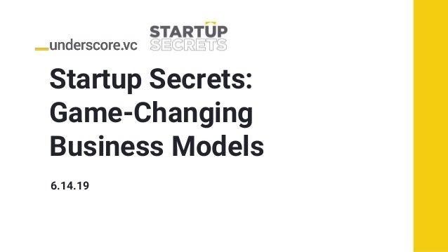 Startup Secrets: Game-Changing Business Models 6.14.19
