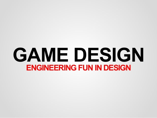 GAME DESIGNENGINEERING FUN IN DESIGN