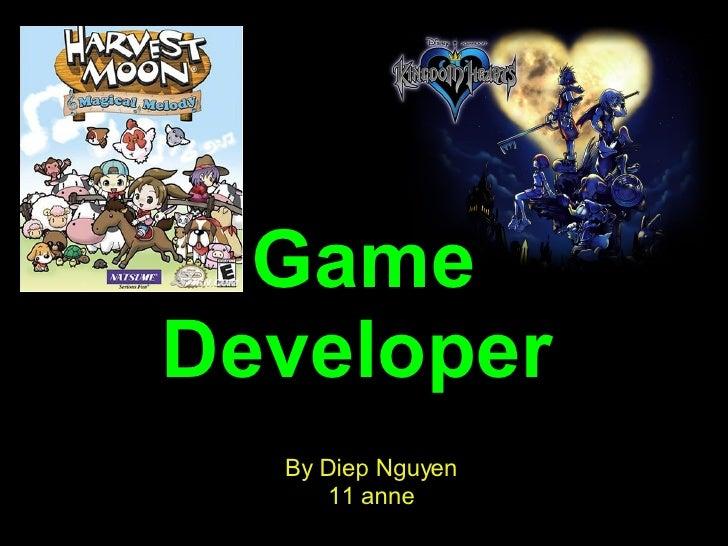 Game Developer   By Diep Nguyen 11 anne