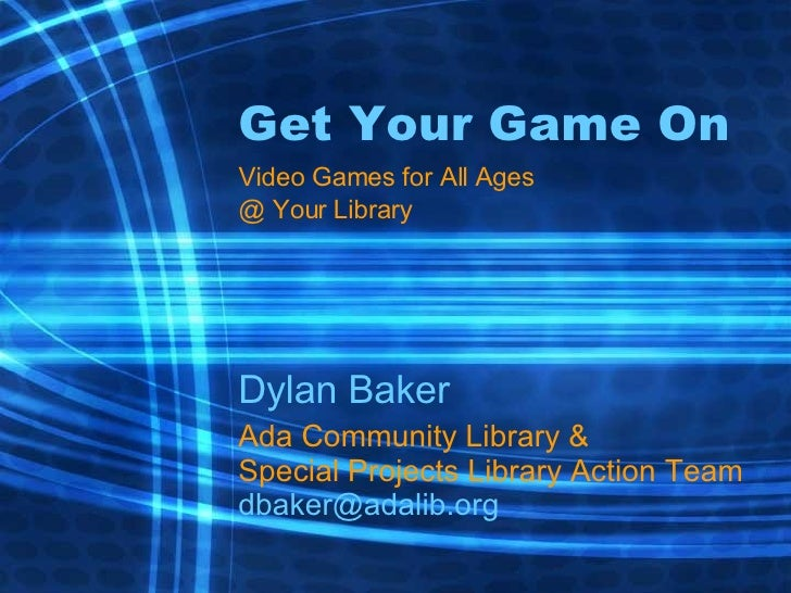 Get Your Game On Video Games for All Ages @ Your Library Dylan Baker Ada Community Library & Special Projects Library Acti...
