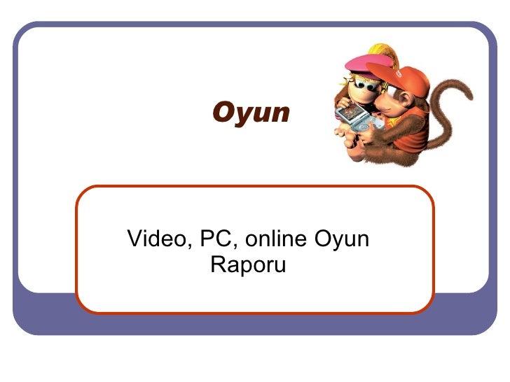 Oyun  Video, PC, online Oyun Raporu