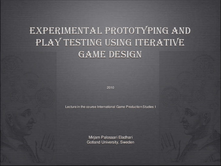 experimental prototyping and play testing using iterative game design<br />2010<br />Lecture in the course International G...