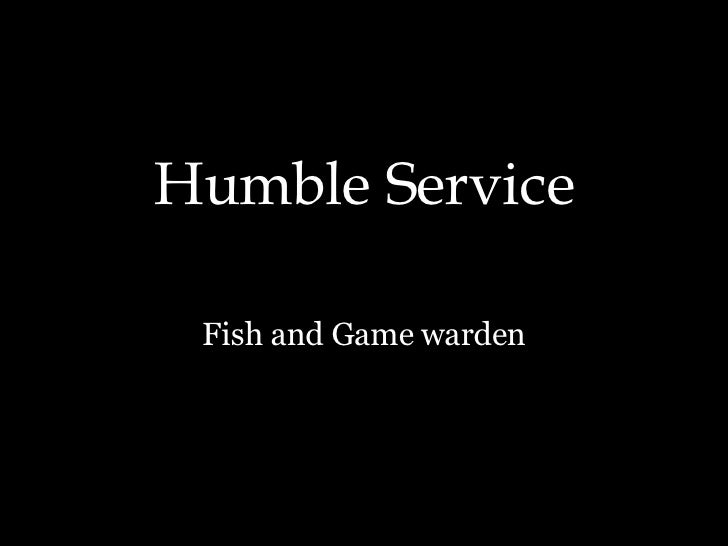Humble Service Fish and Game warden