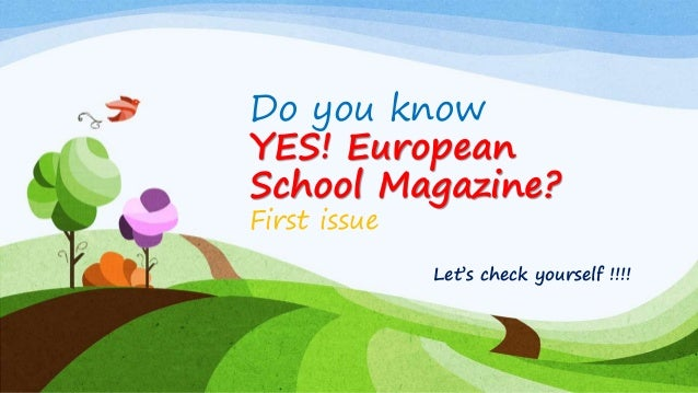 Do you know YES! European School Magazine? First issue Let's check yourself !!!!