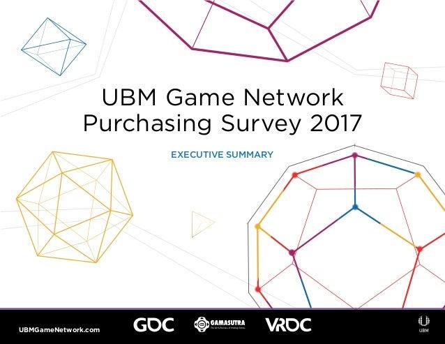 UBM Game Network Purchasing Survey 2017 EXECUTIVE SUMMARY UBMGameNetwork.com
