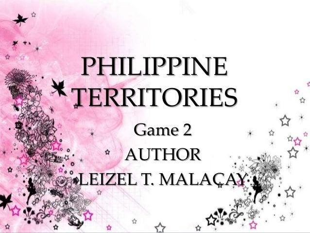 { PHILIPPINE TERRITORIES Game 2 AUTHOR LEIZEL T. MALACAY
