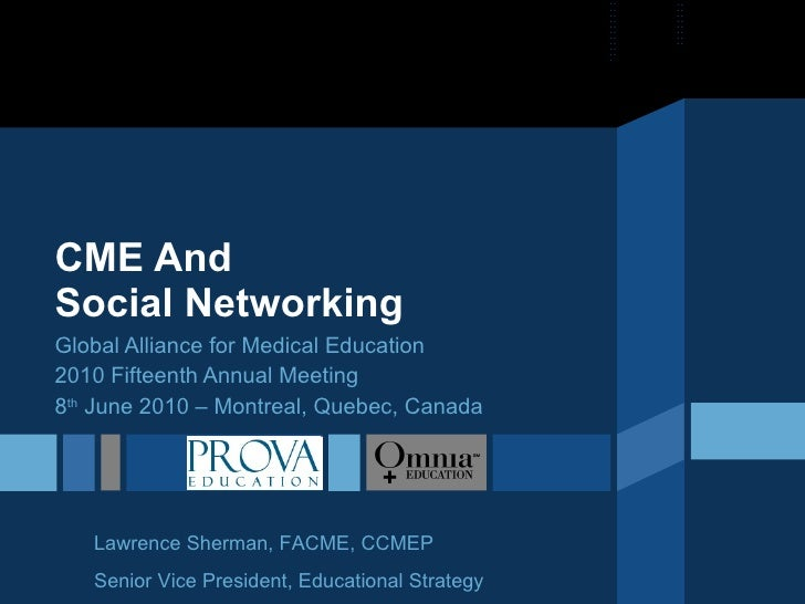 CME And  Social Networking Global Alliance for Medical Education 2010 Fifteenth Annual Meeting 8 th  June 2010 – Montreal,...