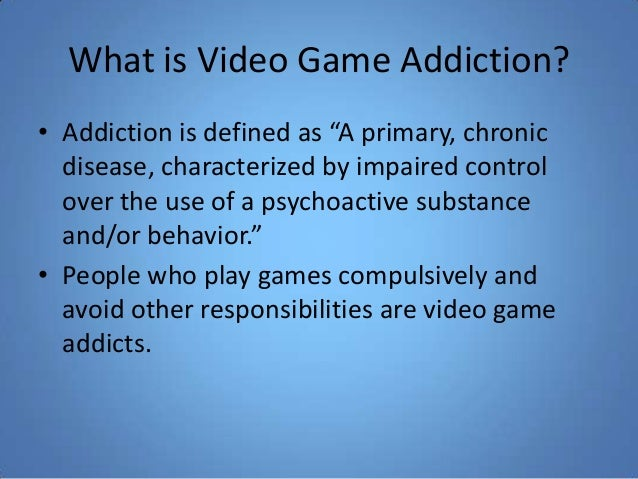 what is video game addiction Phil anton, age 17, loves video games, but he has never let them get in the way  of school or sports still, there is growing concern that not.
