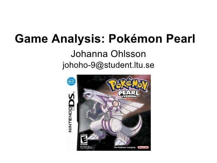 Game Analysis: Pokémon Pearl Johanna Ohlsson [email_address]