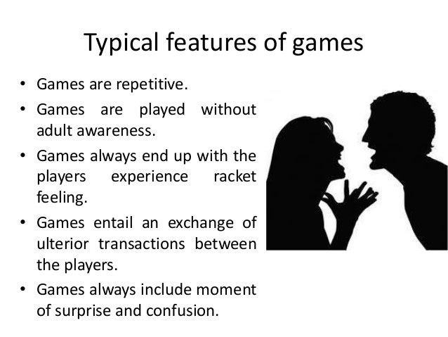 Typical features of games • Games are repetitive. • Games are played without adult awareness. • Games always end up with t...