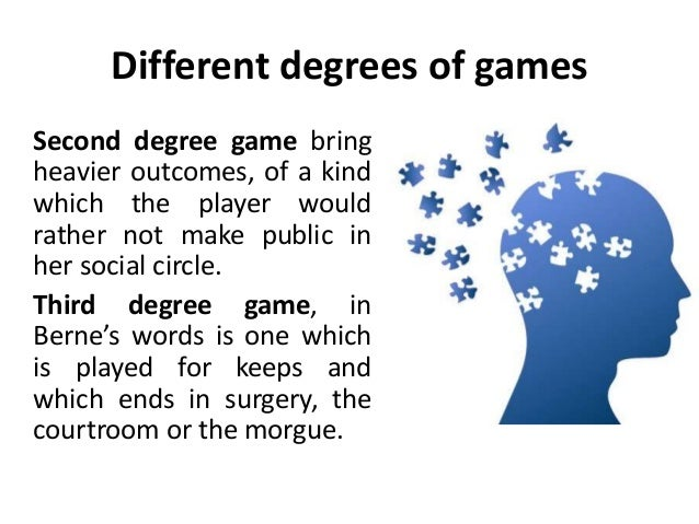 Different degrees of games Second degree game bring heavier outcomes, of a kind which the player would rather not make pub...