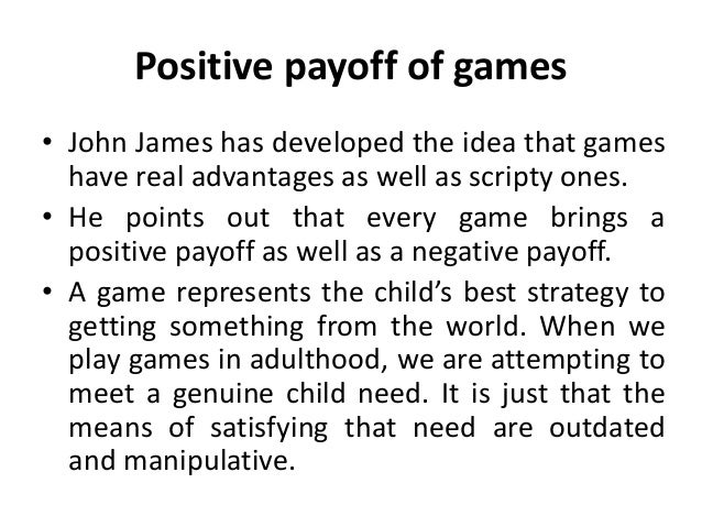 Positive payoff of games • John James has developed the idea that games have real advantages as well as scripty ones. • He...