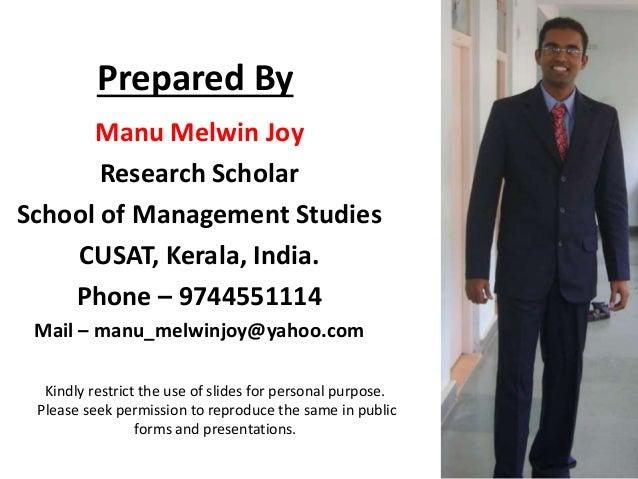 Prepared By Manu Melwin Joy Research Scholar School of Management Studies CUSAT, Kerala, India. Phone – 9744551114 Mail – ...