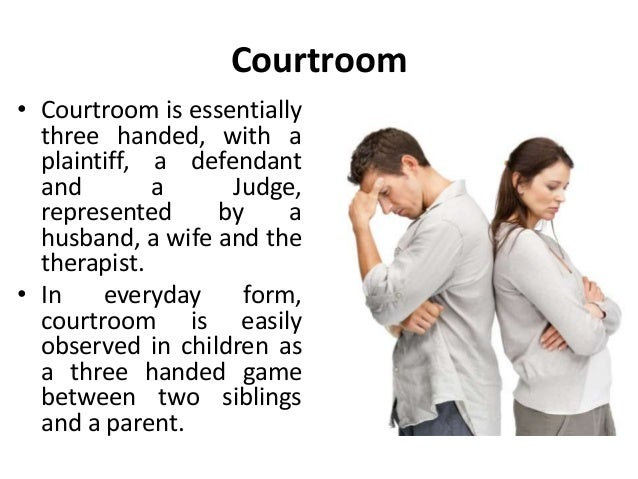 Courtroom • Courtroom is essentially three handed, with a plaintiff, a defendant and a Judge, represented by a husband, a ...