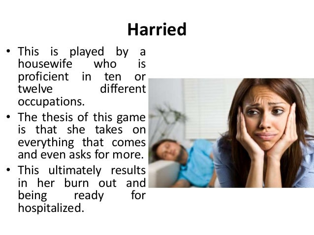 Harried • This is played by a housewife who is proficient in ten or twelve different occupations. • The thesis of this gam...
