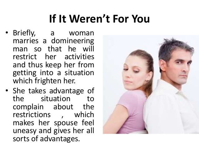 If It Weren't For You • Briefly, a woman marries a domineering man so that he will restrict her activities and thus keep h...