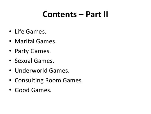 Contents – Part II • Life Games. • Marital Games. • Party Games. • Sexual Games. • Underworld Games. • Consulting Room Gam...