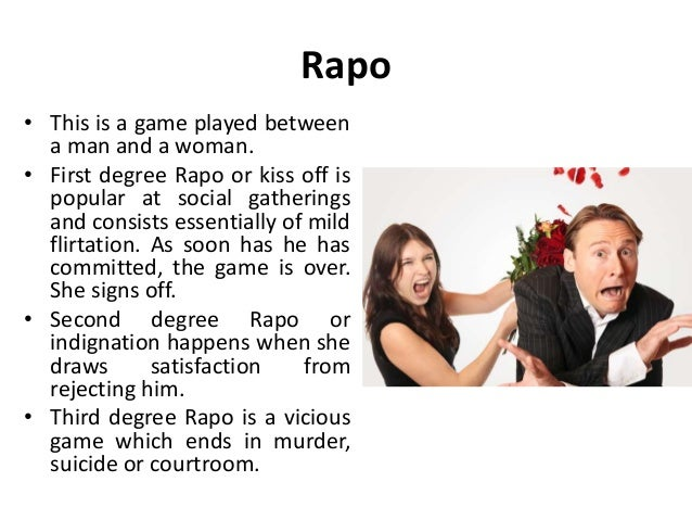 Rapo • This is a game played between a man and a woman. • First degree Rapo or kiss off is popular at social gatherings an...