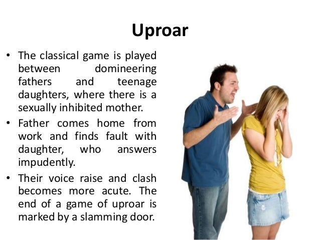 Uproar • The classical game is played between domineering fathers and teenage daughters, where there is a sexually inhibit...