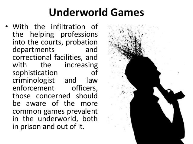 Underworld Games • With the infiltration of the helping professions into the courts, probation departments and correctiona...