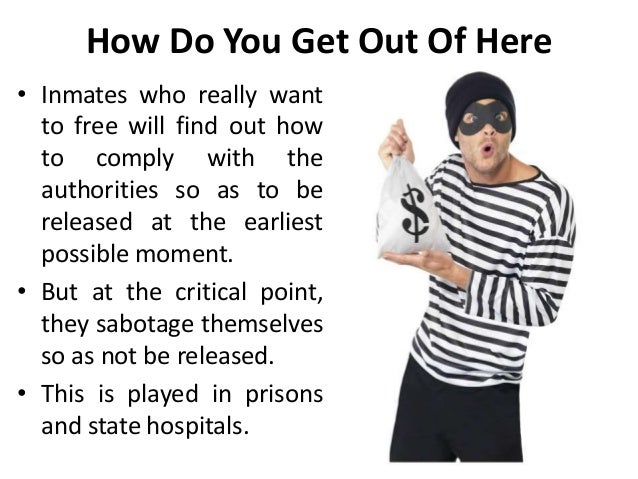 How Do You Get Out Of Here • Inmates who really want to free will find out how to comply with the authorities so as to be ...