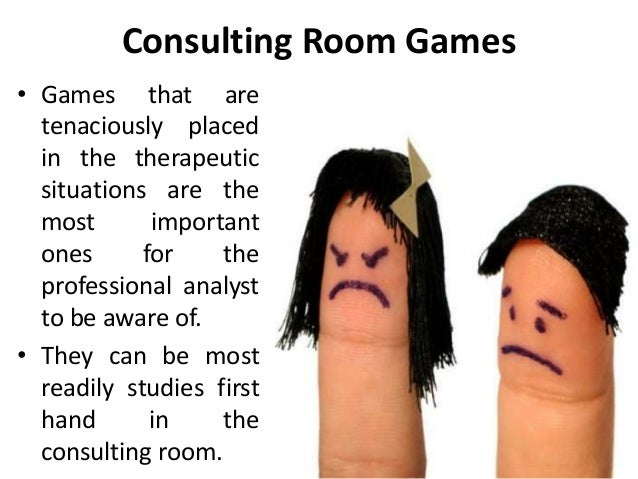 Consulting Room Games • Games that are tenaciously placed in the therapeutic situations are the most important ones for th...