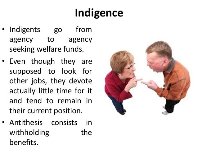Indigence • Indigents go from agency to agency seeking welfare funds. • Even though they are supposed to look for other jo...