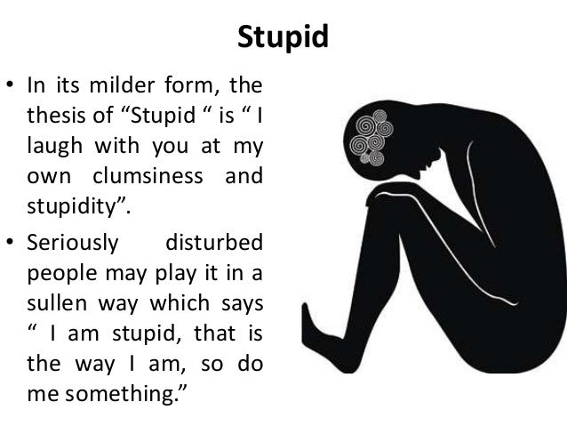 """Stupid • In its milder form, the thesis of """"Stupid """" is """" I laugh with you at my own clumsiness and stupidity"""". • Seriousl..."""