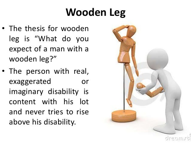 """Wooden Leg • The thesis for wooden leg is """"What do you expect of a man with a wooden leg?"""" • The person with real, exagger..."""