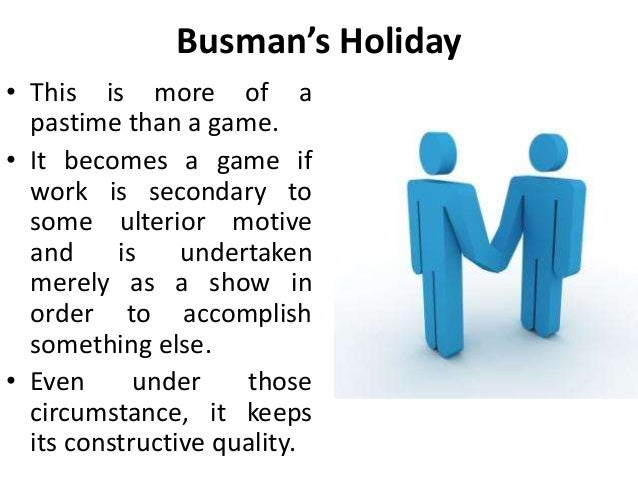 Busman's Holiday • This is more of a pastime than a game. • It becomes a game if work is secondary to some ulterior motive...