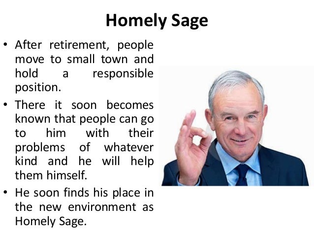 Homely Sage • After retirement, people move to small town and hold a responsible position. • There it soon becomes known t...