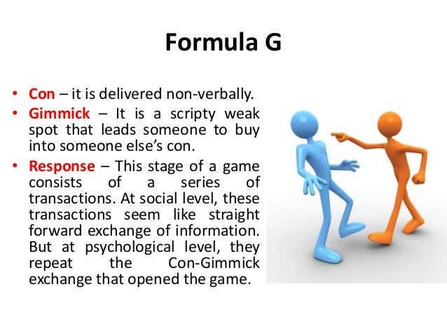 Formula G • Con – it is delivered non-verbally. • Gimmick – It is a scripty weak spot that leads someone to buy into someo...