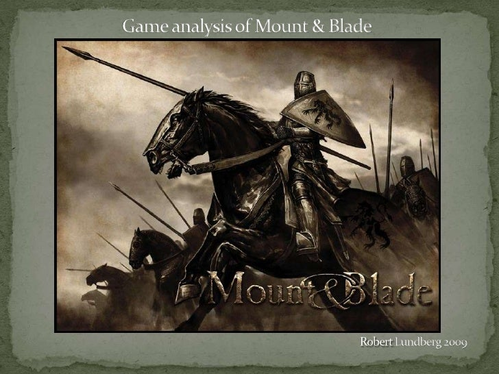 I have chosen the game Mount & Blade, because it is a fun game with its innovated combat and what it stands for in the gam...