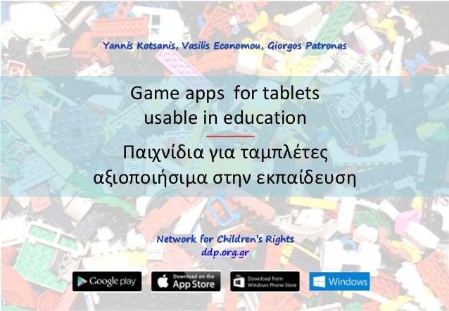 Game apps for tablets usable in education Παιχνίδια για ταμπλζτεσ αξιοποιιςιμα ςτθν εκπαίδευςθ Yannis Kotsanis, Vasilis Ec...