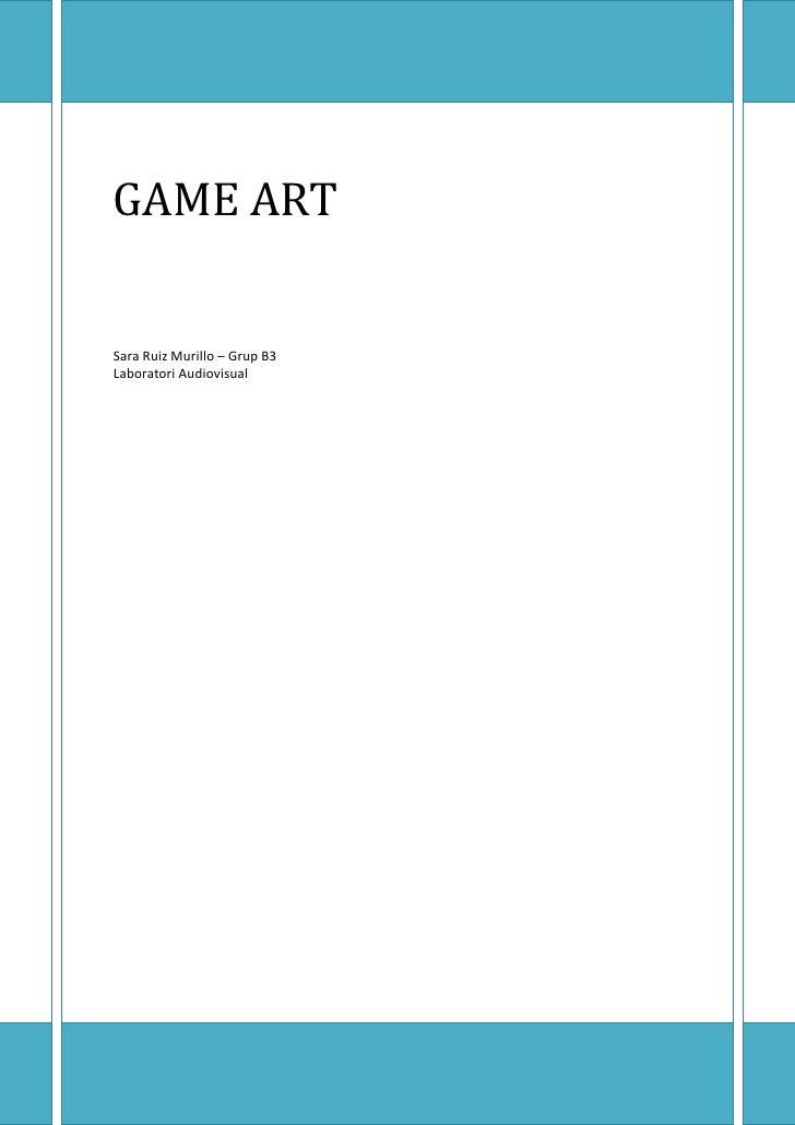 GAME ARTSara Ruiz Murillo – Grup B3Laboratori Audiovisual