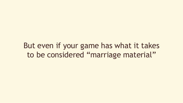 """But even if your game has what it takes  to be considered """"marriage material"""""""