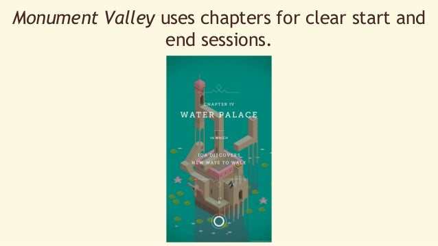 Monument Valley uses chapters for clear start and  end sessions.