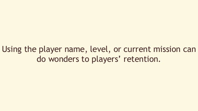 Using the player name, level, or current mission can  do wonders to players' retention.