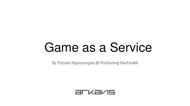 Game as a Service By Pojnsan Ngampongsai @ ProGaming DevFest#8
