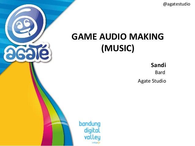 @agatestudio GAME AUDIO MAKING (MUSIC) Sandi Bard Agate Studio